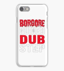 BORGORE RUINED DUBSTEP shirt iPhone Case/Skin