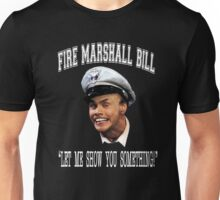 Fire Marshall Bill - Let Me Show You Something Unisex T-Shirt