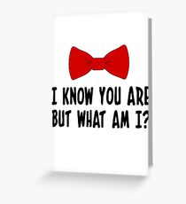 I Know You Are But What Am I? Greeting Card