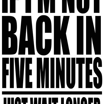 Ace Ventura - If I'm Not Back In Five Minutes Just Wait Longer by movie-shirts