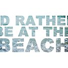 I'd Rather Be At The Beach by Kayla Nicole