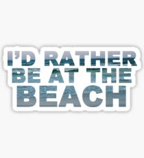 I'd Rather Be At The Beach II Sticker
