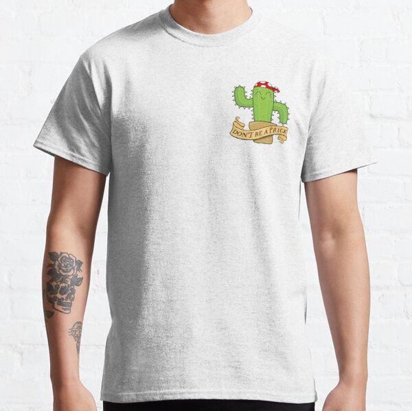 Don't Be A Prick Cactus Quote Classic T-Shirt