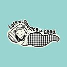 Lots of Sleeping is Good by Gina Rollason