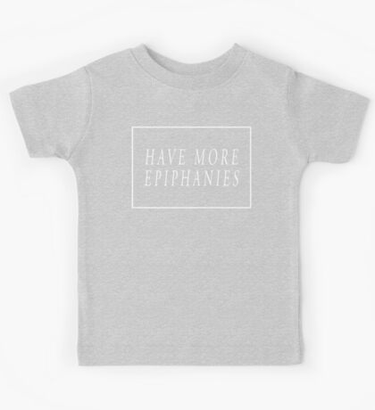 Have More Epiphanies (Grey) Kids Clothes
