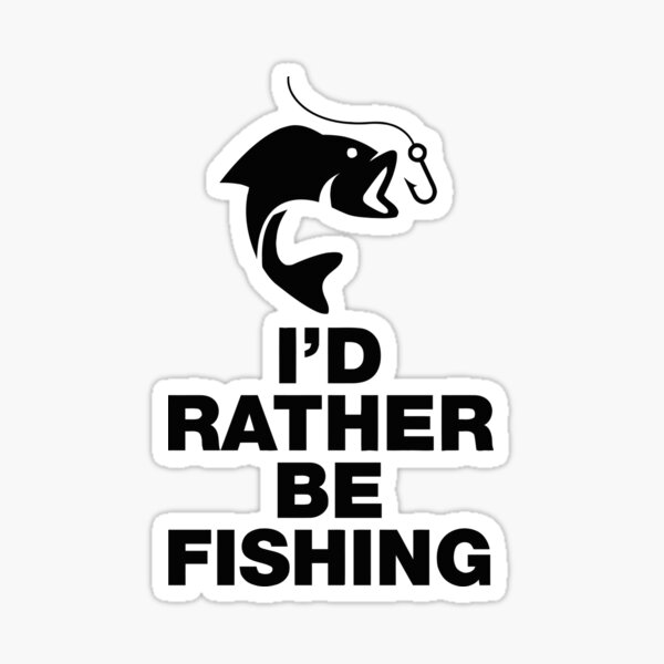 Download Id Rather Be Fishing Stickers Redbubble