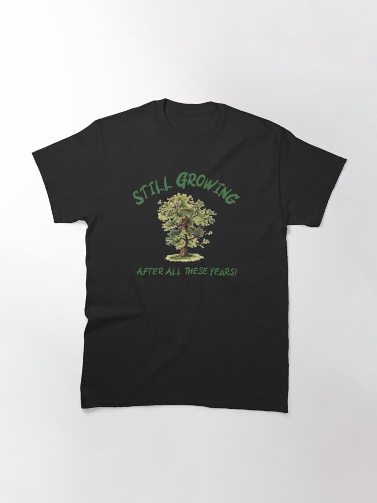 Alternate view of Still Growing! Classic T-Shirt