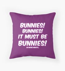It must be bunnies Throw Pillow