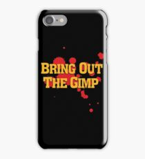 Bring Out The Gimp iPhone Case/Skin