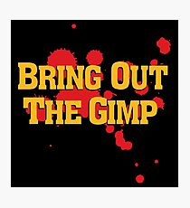 Bring Out The Gimp Photographic Print