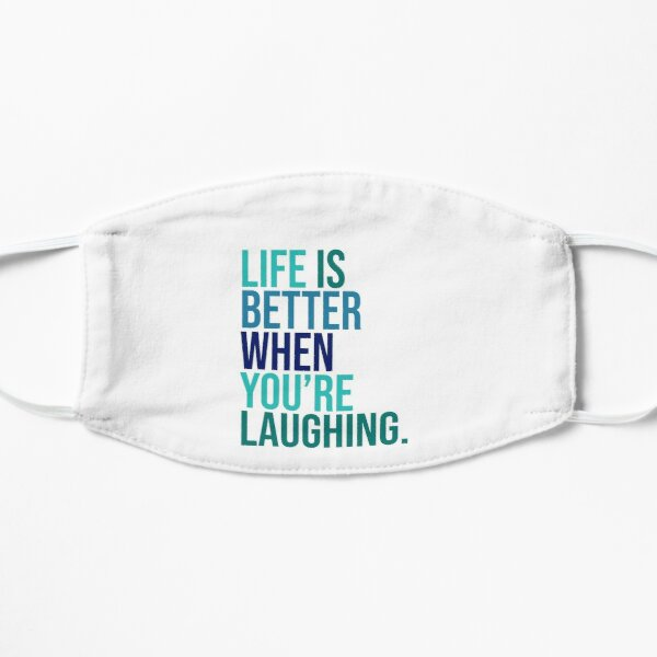 Life is better when you are laughing Flat Mask