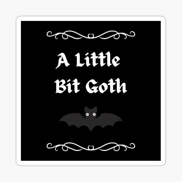 A Little Bit Goth Sticker