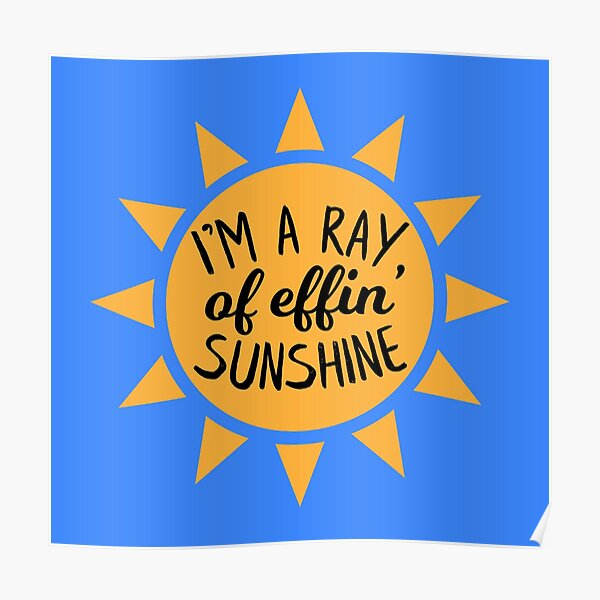 I'm a Ray of Effin Sunshine Poster