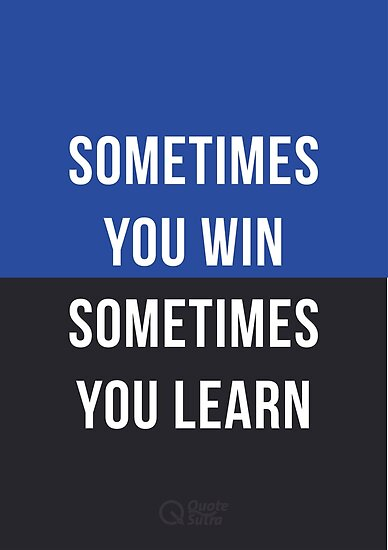 sometimes you win sometimes you learn posters by quotesutra redbubble. Black Bedroom Furniture Sets. Home Design Ideas