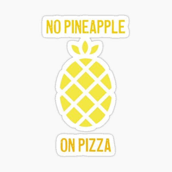 No pineapple on pizza Sticker