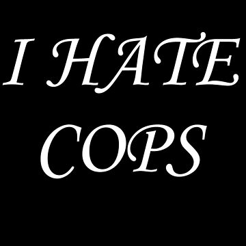 I Hate Cops by Leatherface