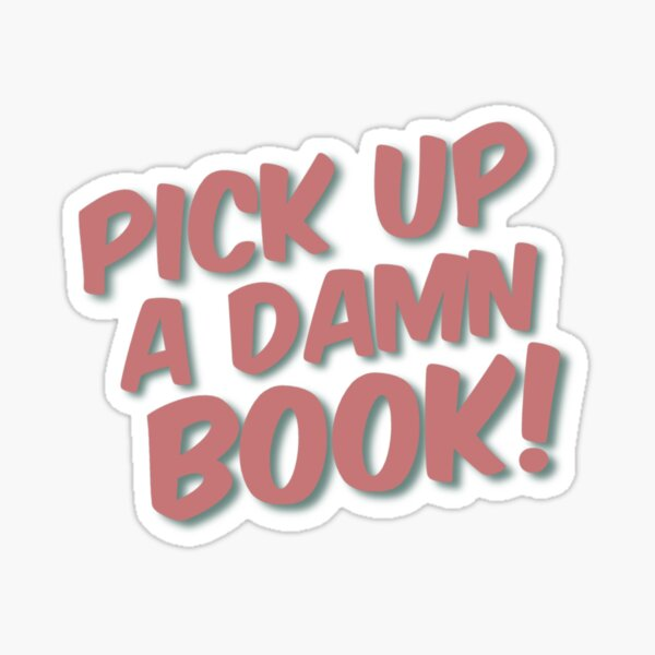 Pick Up A Damn Book Sticker