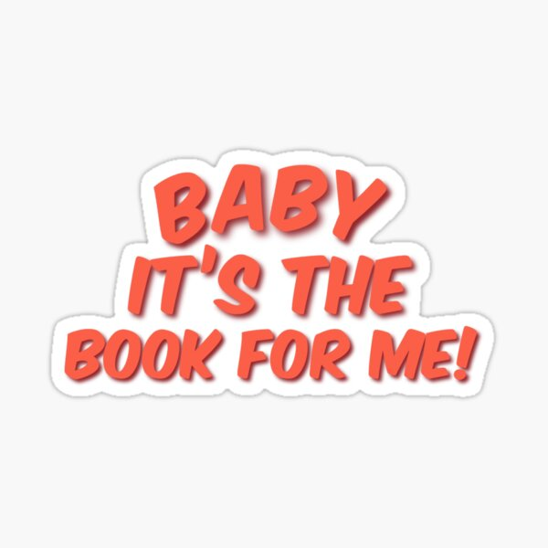 Baby It's The Book For Me Sticker