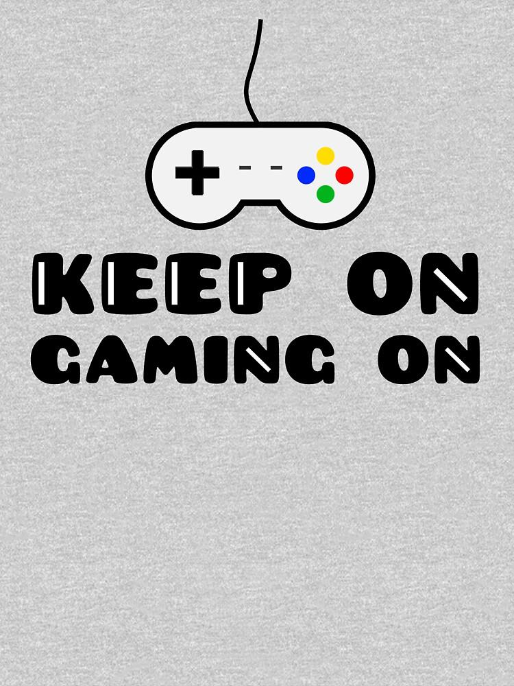 Keep On Gaming On by rajjawa