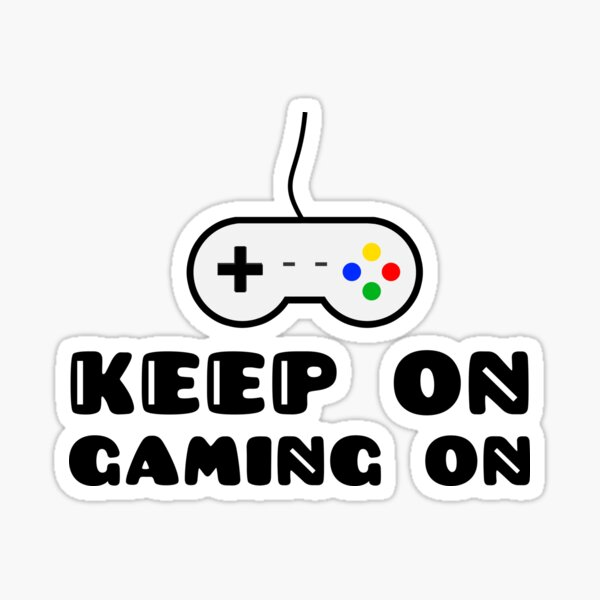 Keep On Gaming On Sticker