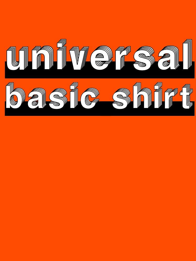 Universal Basic Shirt by rajjawa