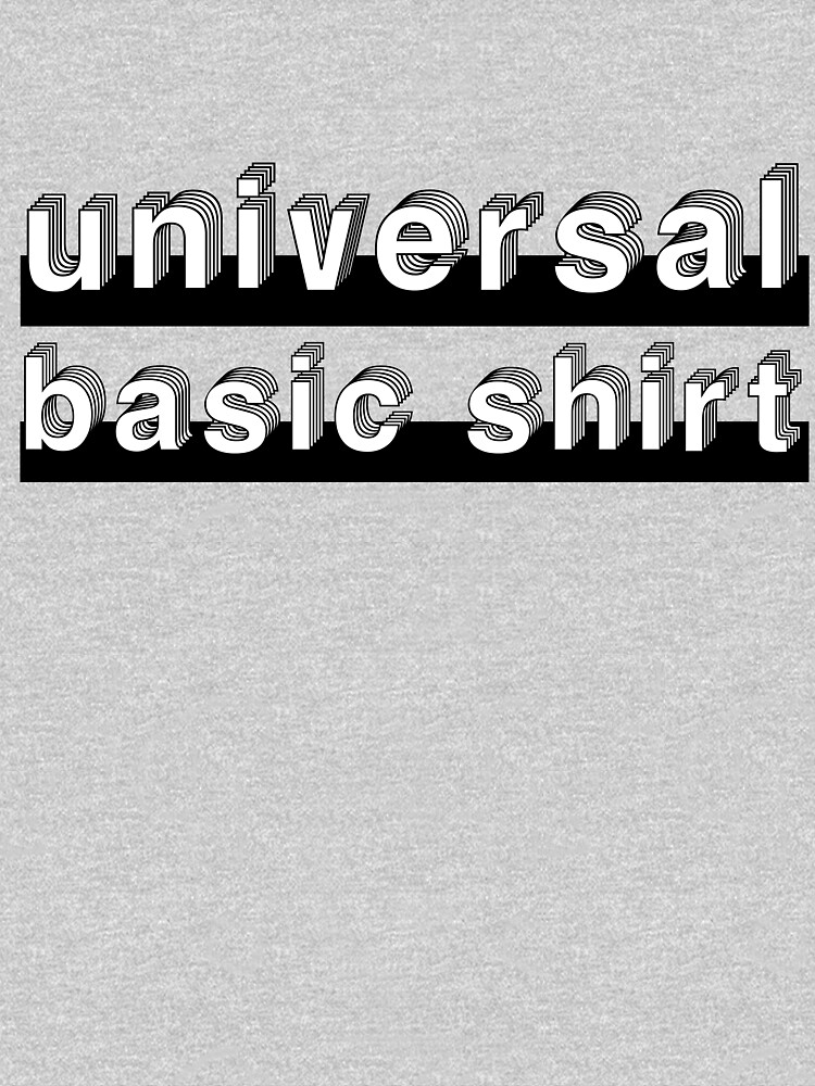 Universal Basic Shirt by rajjawa