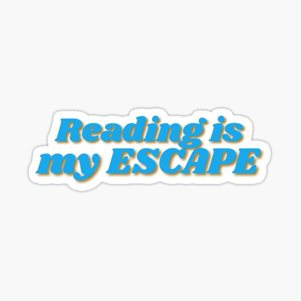 Reading is my ESCAPE Sticker