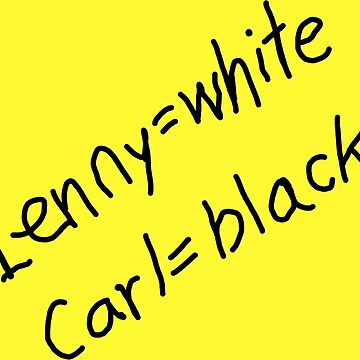 Lenny = White, Carl = Black by twombly