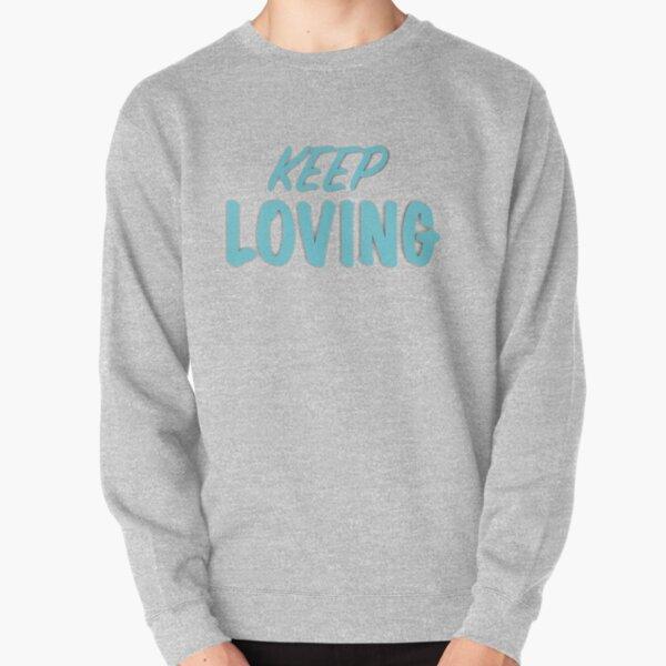 keep Loving Pullover Sweatshirt