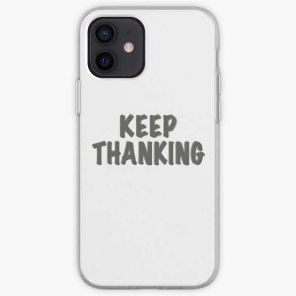 Keep Thanking iPhone Soft Case