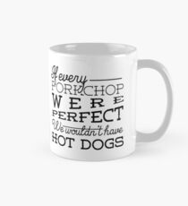 If every porkchop were perfect we wouldn't have hot dogs Mug