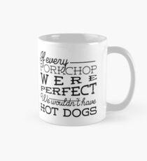 Wenn jeder Porkchop perfekt wäre, hätten wir keine Hot Dogs Tasse (Standard)