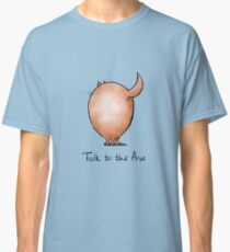 Talk to the Arse Classic T-Shirt