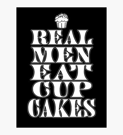 Real Men Eat Cupcakes Photographic Print