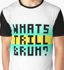 Whats trill bruh? Graphic T-Shirt