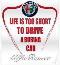 Life is too short to drive a boring car - Alfa Poster