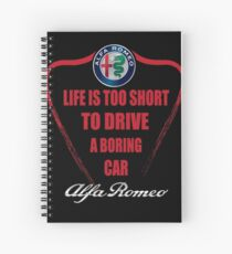 Life is too short to drive a boring car - Alfa Spiral Notebook