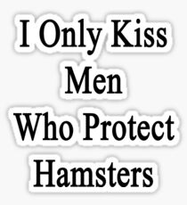 I Only Kiss Men Who Protect Hamsters Sticker