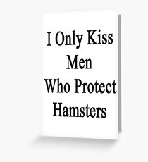 I Only Kiss Men Who Protect Hamsters Greeting Card