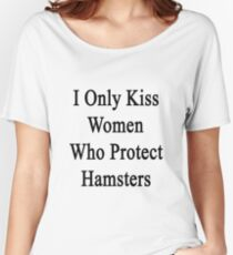 I Only Kiss Women Who Protect Hamsters Women's Relaxed Fit T-Shirt