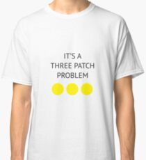 A Three Patch Problem Classic T-Shirt