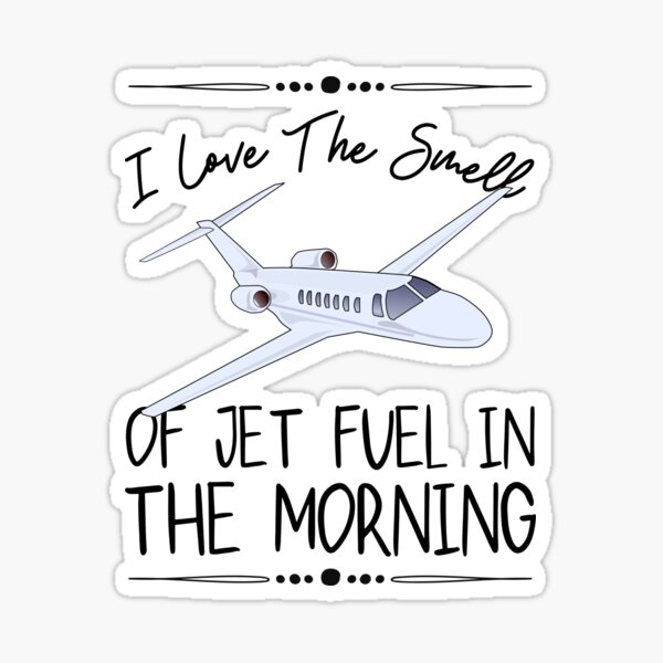 I Love The Smell Of Jet Fuel In The Morning - Black Throw Pillow,I Love The Smell Of Jet Fuel In The Morning Sticker