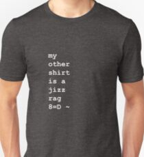 I Use This Shirt As A Jizz Rag (left aligned) Unisex T-Shirt