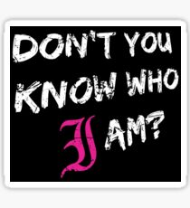 Don't You Know Who I Am? (White) Sticker