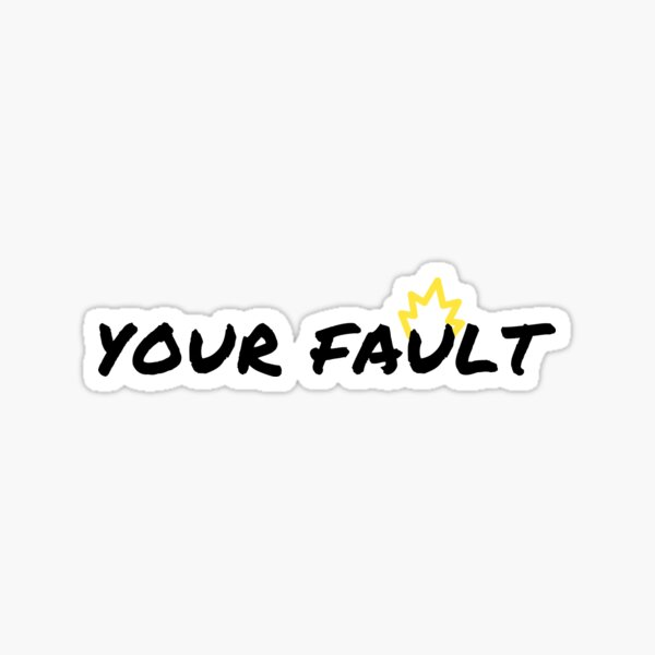 Your Fault Sticker
