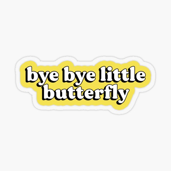 Bye bye little butterfly Transparent Sticker