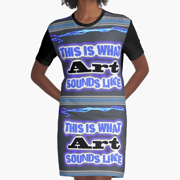 This What Art Sounds Like Graphic T-Shirt Dress