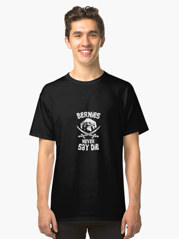 #Berniesneversaydie Classic T-Shirt Front