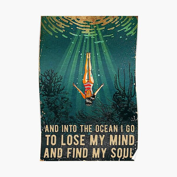 Swimming Girl And Into The Ocean I Go To Lose My Mind And Find My Soul Poster