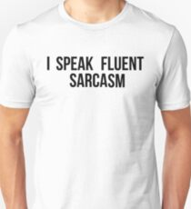 I Speak Fluent Sarcasm Unisex T-Shirt